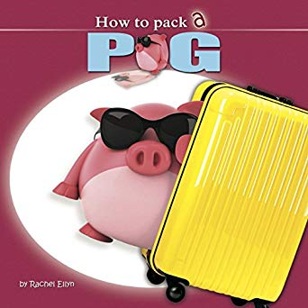How to Pack a Pig by Rachel Ellyn