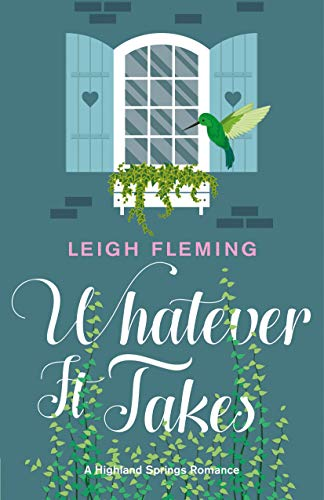 Whatever It Takes: A Highland Springs Romance by Leigh Fleming