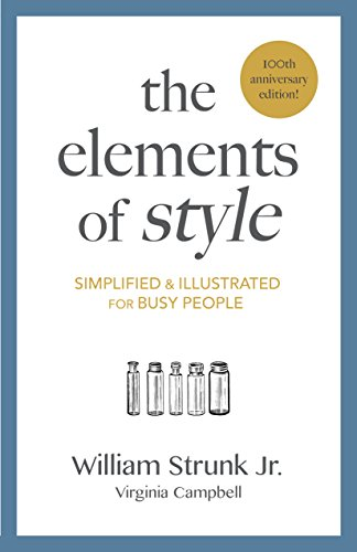 The Elements of Style: Simplified and Illustrated for Busy People by by William Strunk Jr. and Virginia Campbell