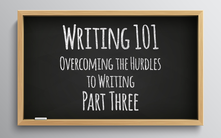Mastering Your Mind & Life: Overcoming the Hurdles to Writing – Part Three