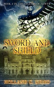 Sword and Shield by Holland C. Kirbo