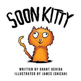 Soon Kitty by Grant Uchida, illustrated by James Ishizaki and Tiffany Smead