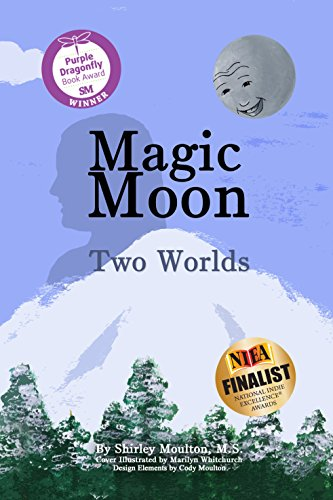 Magic Moon: Two Worlds by Shirley Moulton, illustrated by Marilyn Whitchurch and Cody Moulton
