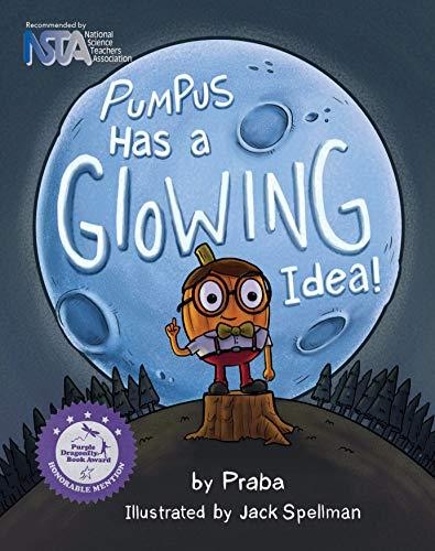 Pumpus Has A Glowing Idea! by Praba, illustrated by Jack Spellman