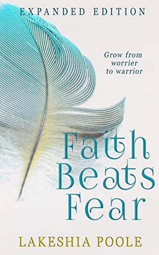 Faith Beats Fear: Grow From Worrier to Warrior byLakeshia Poole