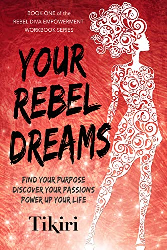 Your Rebel Dreams: Find your passions and power up your life byTikiri Herath