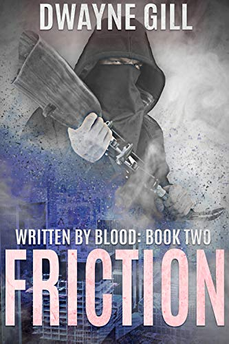 Friction: Written By Blood by Dwayne Gill