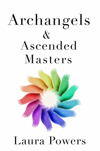Archangels and Ascended Masters: Messages from 33 Divine Beings of Light by Laura Powers