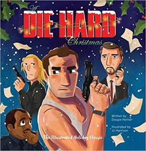 A Die Hard Christmas: The Illustrated Holiday Classic by Doogie Horner and illustrated by JJ Harrison