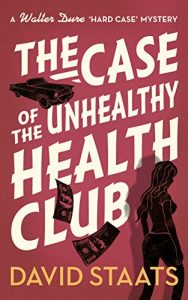 The Case of the Unhealthy Health Club by David Staats